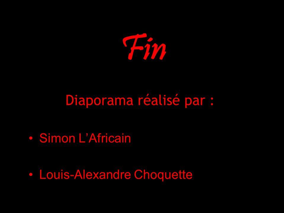 Diaporama réalisé par : Simon LAfricain Louis-Alexandre Choquette Fin