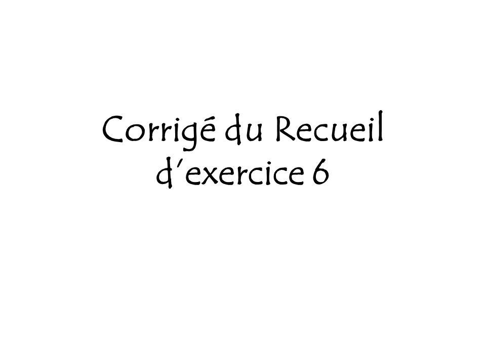 Corrigé du Recueil dexercice 6