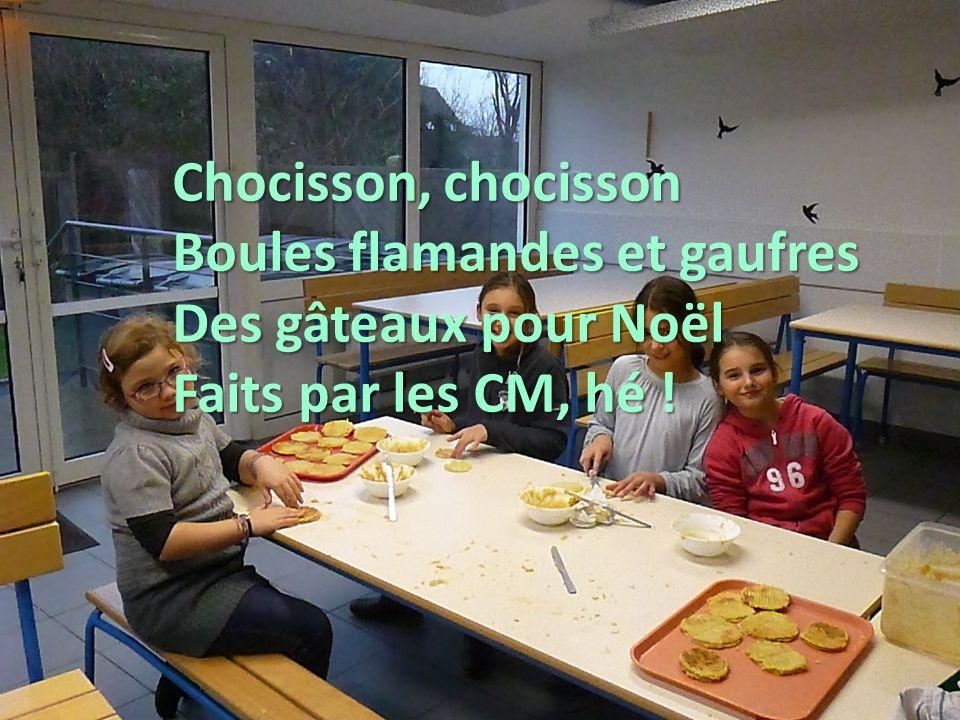 Chocisson, chocisson Boules flamandes et gaufres Des gâteaux pour Noël Faits par les CM, hé !