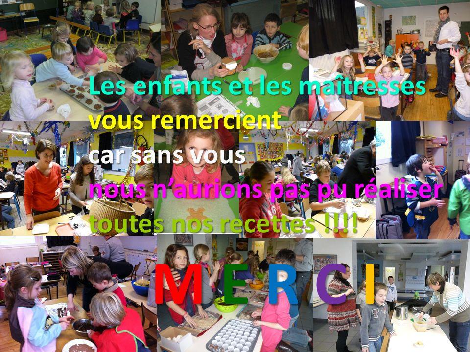 Les enfants et les maîtresses vous remercient car sans vous nous naurions pas pu réaliser toutes nos recettes !!!.