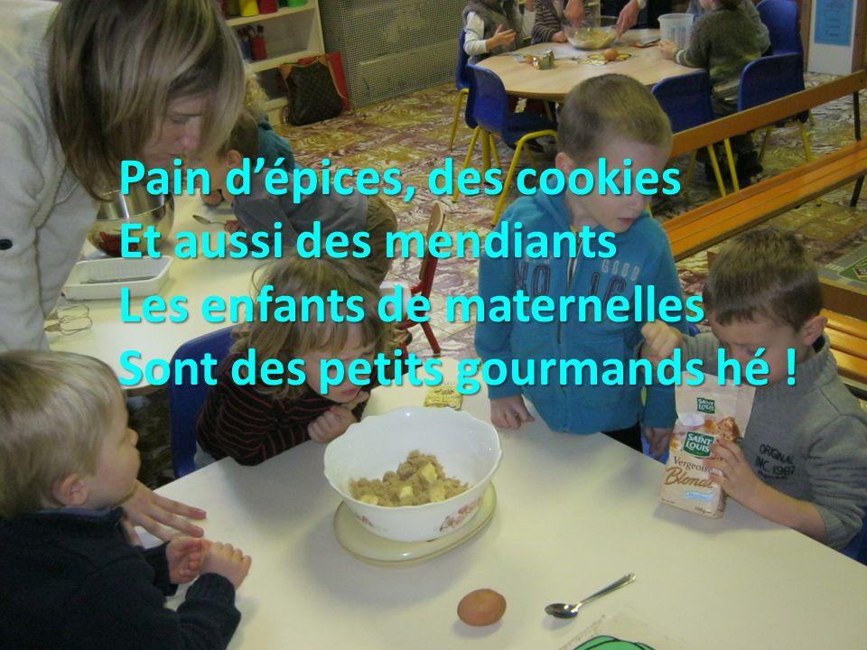 Pain dépices, des cookies Et aussi des mendiants Les enfants de maternelles Sont des petits gourmands hé !