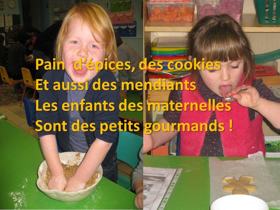 Pain dépices, des cookies Et aussi des mendiants Les enfants des maternelles Sont des petits gourmands !
