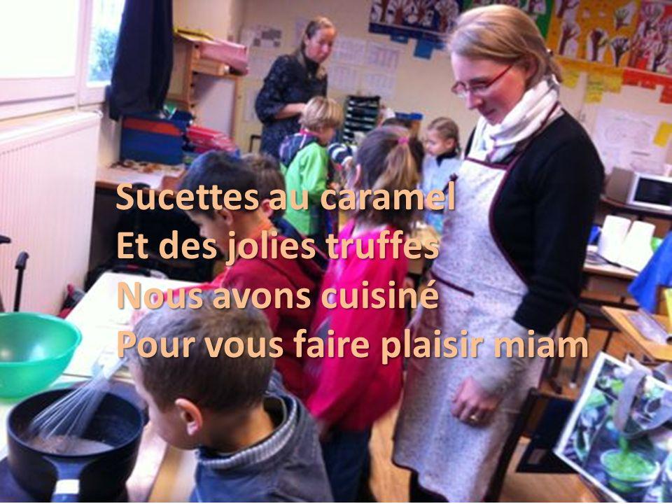 Sucettes au caramel Et des jolies truffes Nous avons cuisiné Pour vous faire plaisir miam