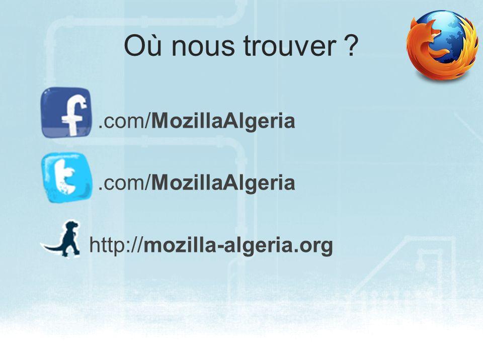 Où nous trouver ?.com/MozillaAlgeria http://mozilla-algeria.org