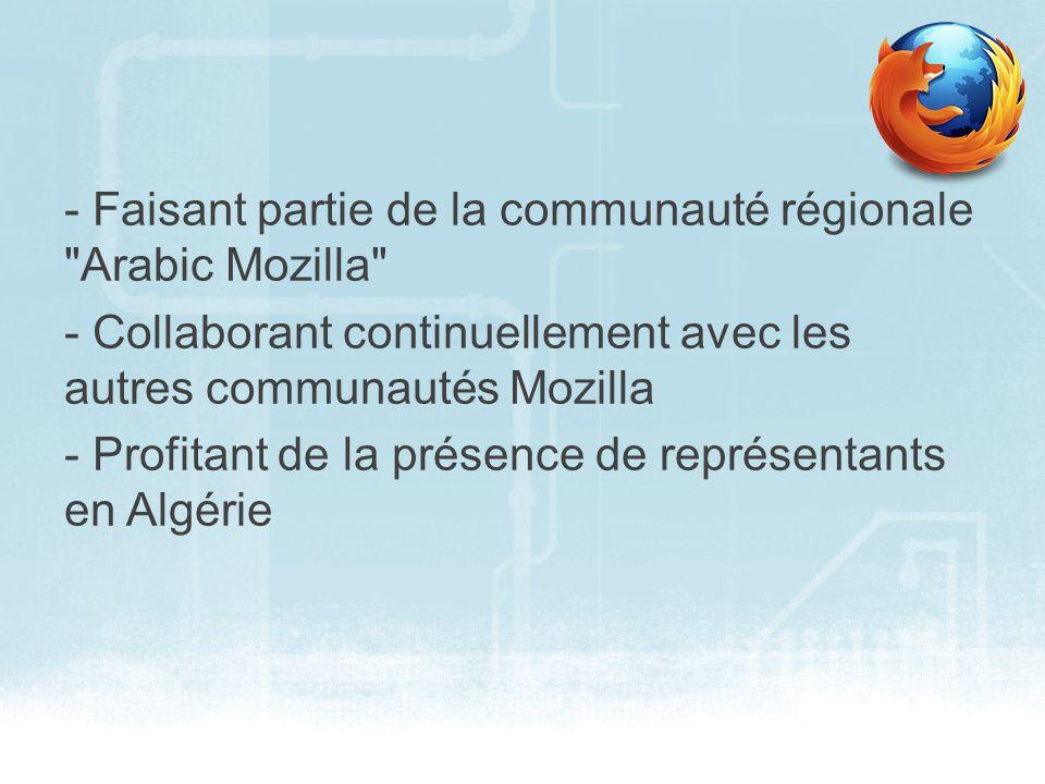 - Faisant partie de la communauté régionale Arabic Mozilla - Collaborant continuellement avec les autres communautés Mozilla - Profitant de la présence de représentants en Algérie