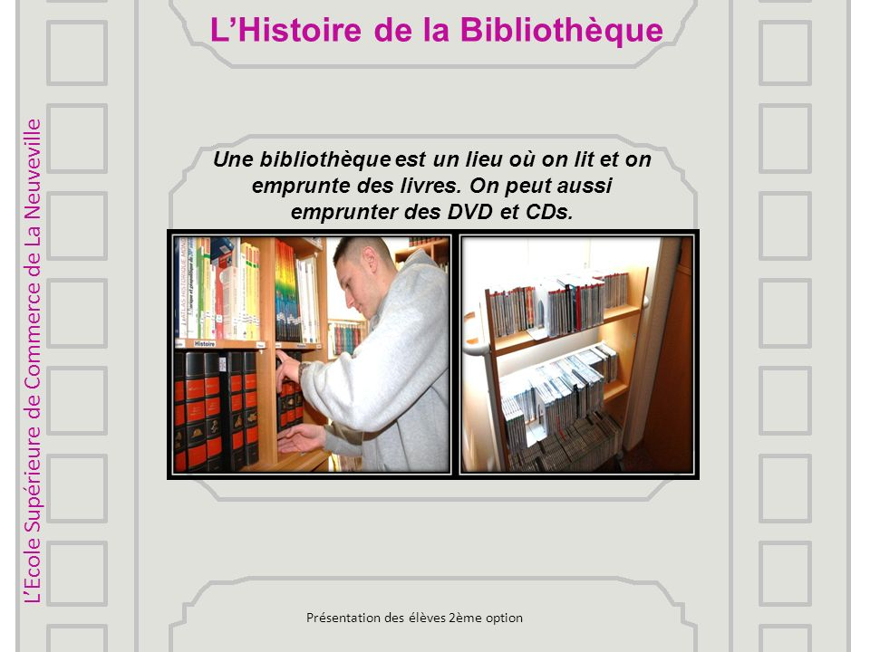LEcole Supérieure de Commerce de La Neuveville 100 e anniversaire 01.09.2012Présentation des élèves 2ème option1 Bibliothèque