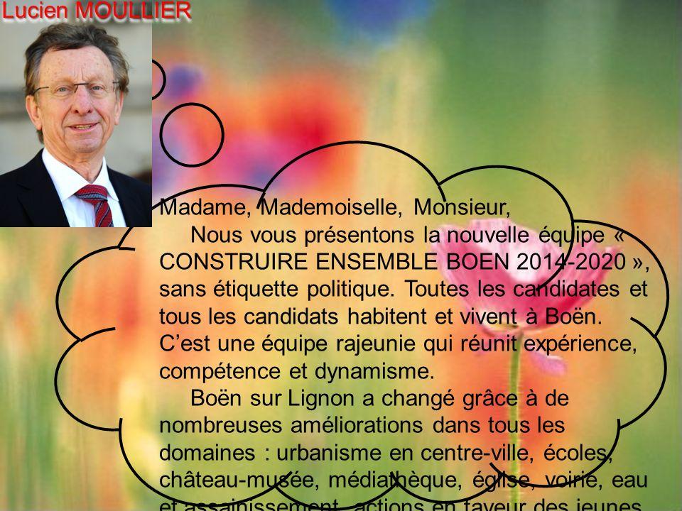 Madame, Mademoiselle, Monsieur, Nous vous présentons la nouvelle équipe « CONSTRUIRE ENSEMBLE BOEN 2014-2020 », sans étiquette politique.