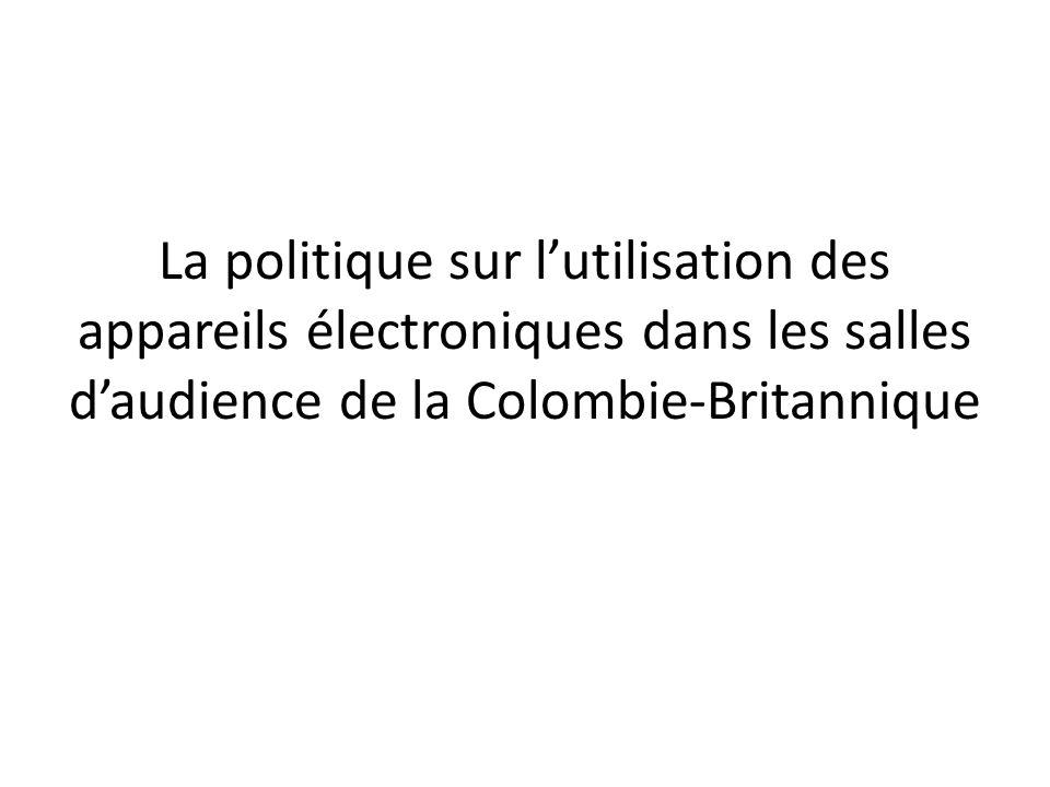 La politique sur lutilisation des appareils électroniques dans les salles daudience de la Colombie-Britannique