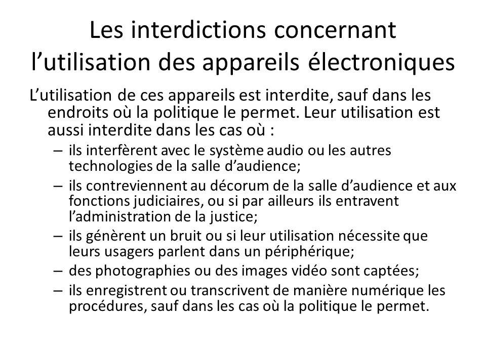 Les interdictions concernant lutilisation des appareils électroniques Lutilisation de ces appareils est interdite, sauf dans les endroits où la politi