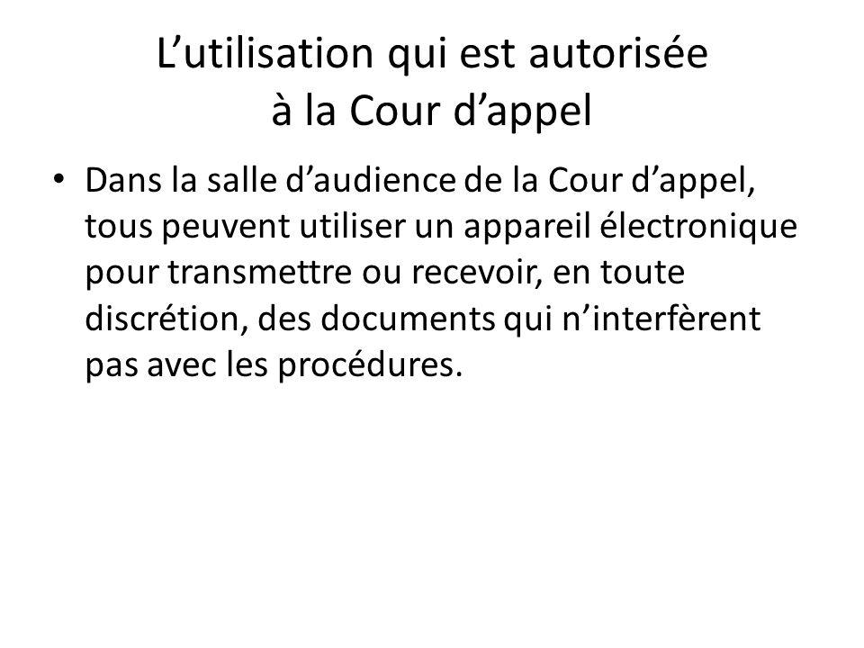 Lutilisation qui est autorisée à la Cour dappel Dans la salle daudience de la Cour dappel, tous peuvent utiliser un appareil électronique pour transme