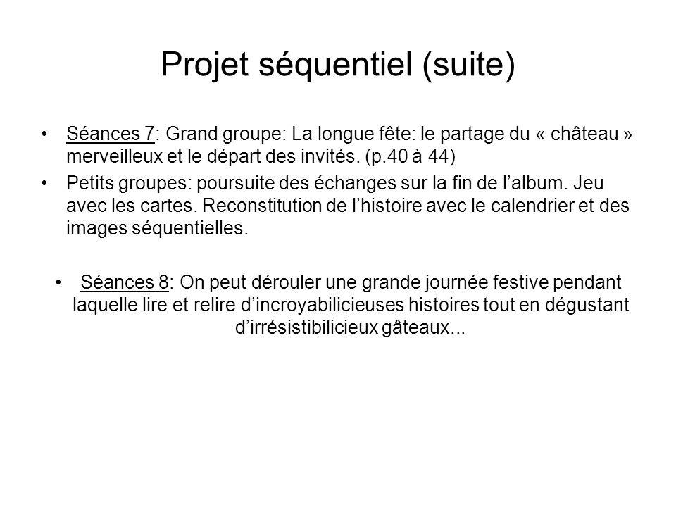 Projet séquentiel (suite) Séances 7: Grand groupe: La longue fête: le partage du « château » merveilleux et le départ des invités. (p.40 à 44) Petits