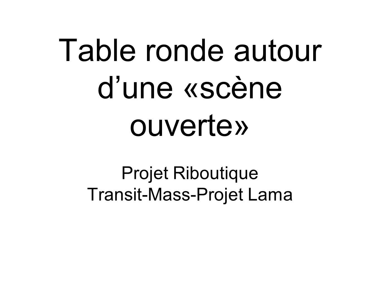 Table ronde autour dune «scène ouverte» Projet Riboutique Transit-Mass-Projet Lama