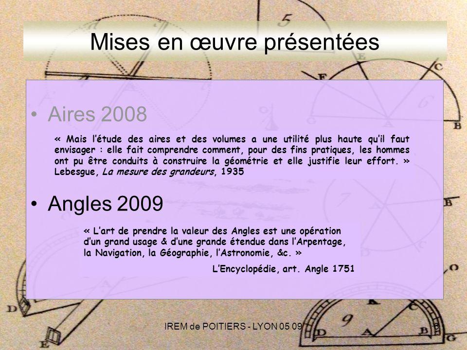 IREM de POITIERS - LYON 05 093 Mises en œuvre présentées Aires 2008 Angles 2009 « Lart de prendre la valeur des Angles est une opération dun grand usage & dune grande étendue dans lArpentage, la Navigation, la Géographie, lAstronomie, &c.