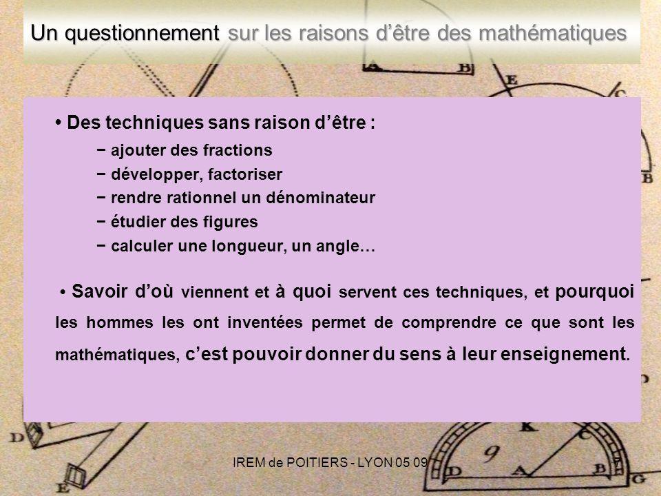 IREM de POITIERS - LYON 05 098 Conséquence Recontextualiser les techniques dans létude des problèmes dont soccupent les mathématiques.