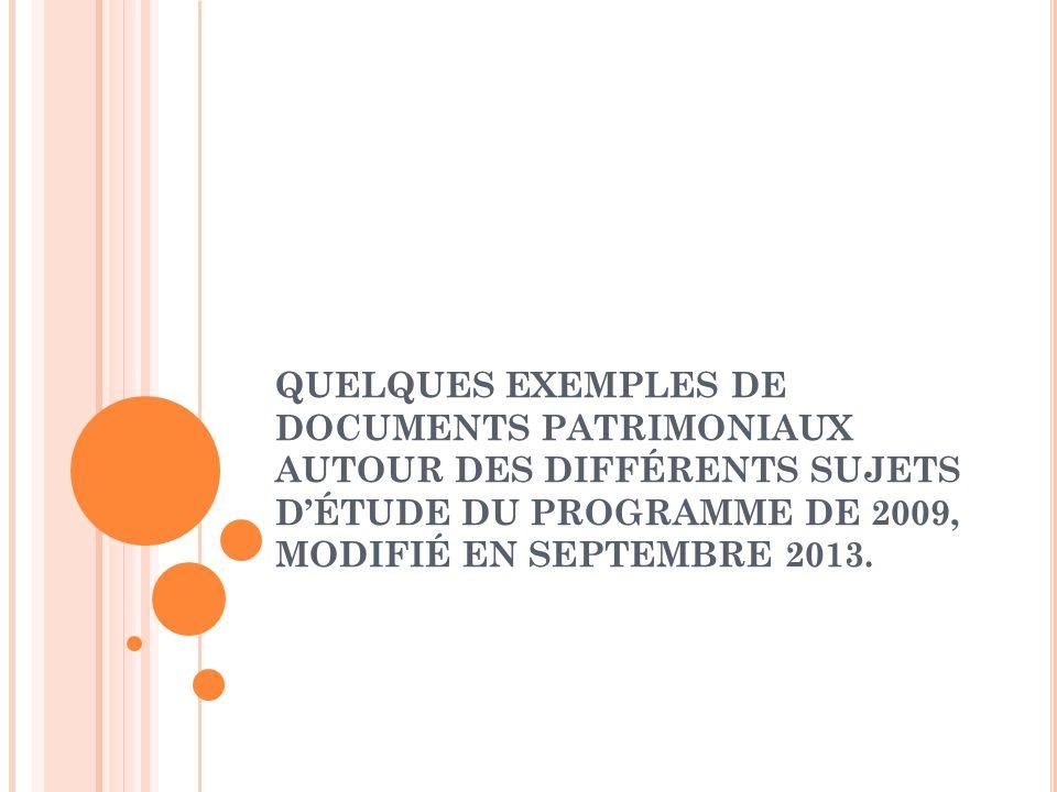 QUELQUES EXEMPLES DE DOCUMENTS PATRIMONIAUX AUTOUR DES DIFFÉRENTS SUJETS DÉTUDE DU PROGRAMME DE 2009, MODIFIÉ EN SEPTEMBRE 2013.