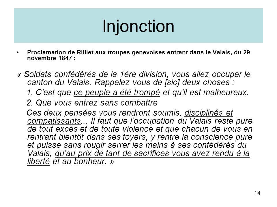 14 Injonction Proclamation de Rilliet aux troupes genevoises entrant dans le Valais, du 29 novembre 1847 : « Soldats confédérés de la 1ère division, vous allez occuper le canton du Valais.