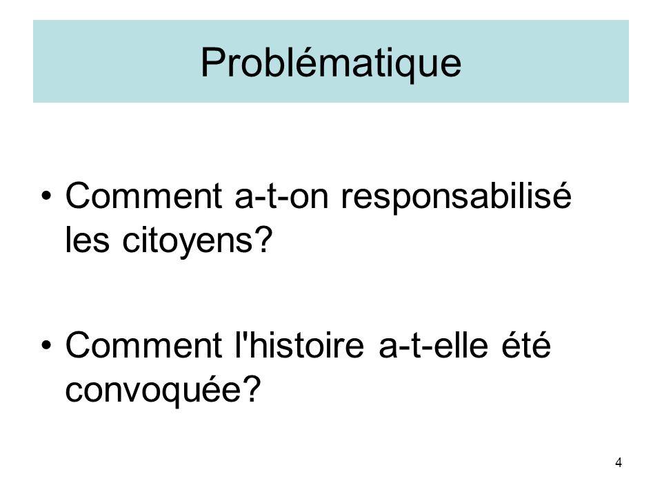 4 Problématique Comment a-t-on responsabilisé les citoyens? Comment l'histoire a-t-elle été convoquée?