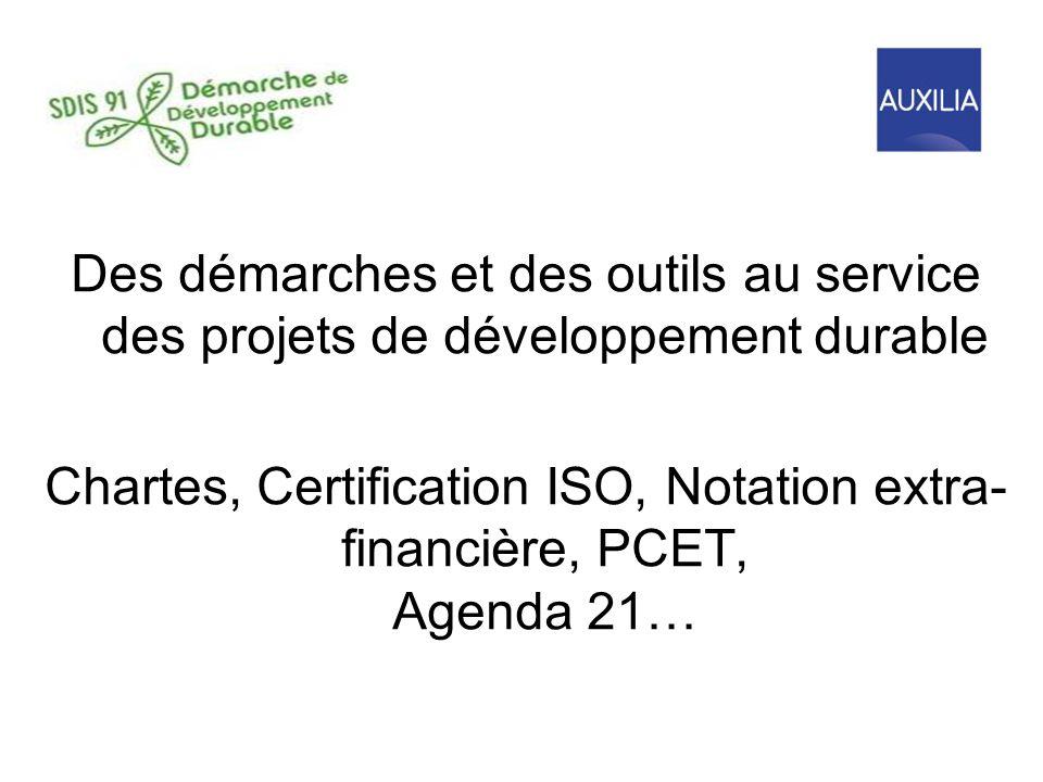 Des démarches et des outils au service des projets de développement durable Chartes, Certification ISO, Notation extra- financière, PCET, Agenda 21…
