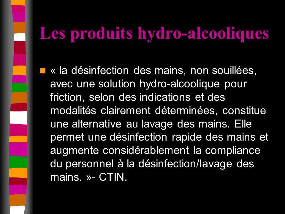 Les produits hydro-alcooliques « la désinfection des mains, non souillées, avec une solution hydro-alcoolique pour friction, selon des indications et des modalités clairement déterminées, constitue une alternative au lavage des mains.