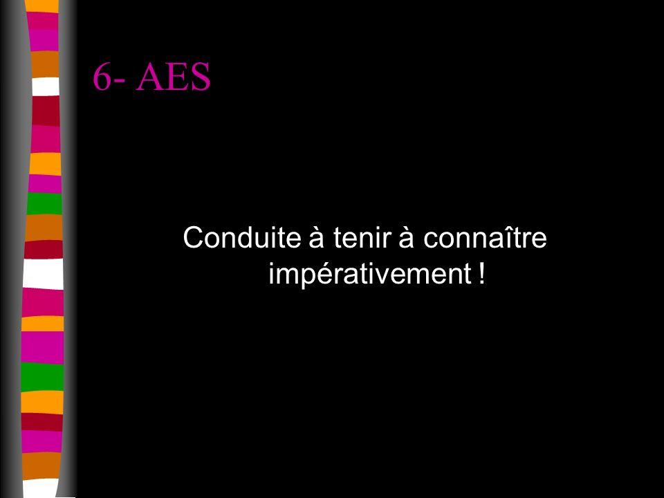 6- AES Conduite à tenir à connaître impérativement !