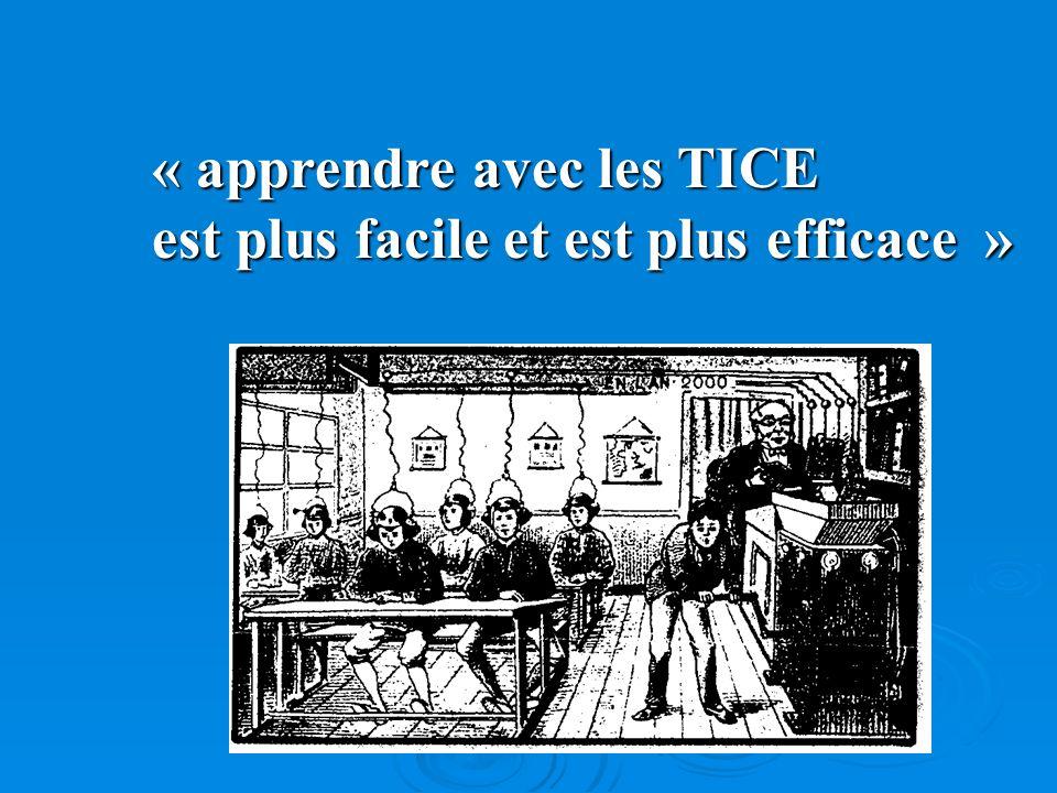 « apprendre avec les TICE est plus facile et est plus efficace »