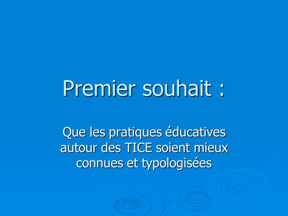 Premier souhait : Que les pratiques éducatives autour des TICE soient mieux connues et typologisées