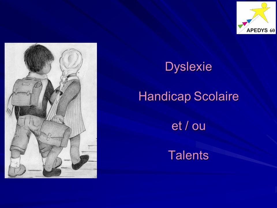 Dyslexie Handicap Scolaire et / ou Talents