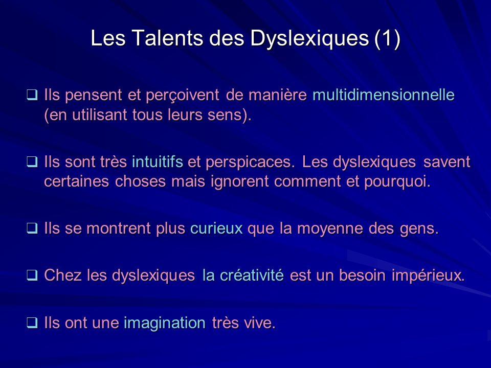 Les Talents des Dyslexiques (1) Ils pensent et perçoivent de manière multidimensionnelle (en utilisant tous leurs sens). Ils pensent et perçoivent de