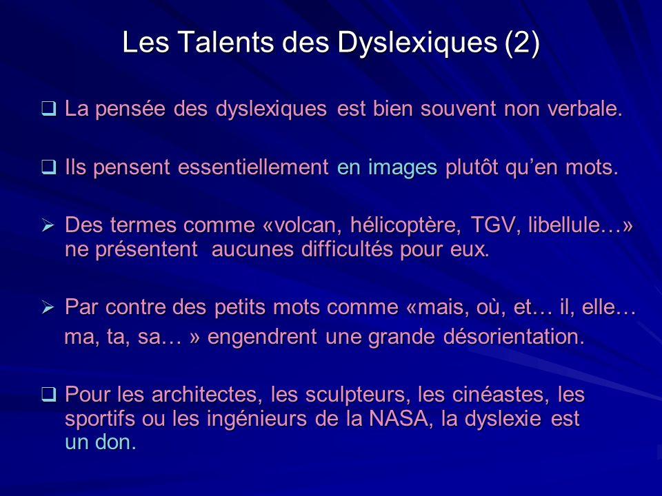 Les Talents des Dyslexiques (2) La pensée des dyslexiques est bien souvent non verbale. La pensée des dyslexiques est bien souvent non verbale. Ils pe