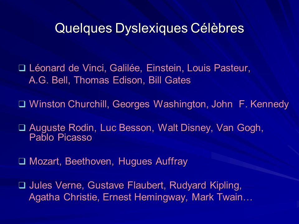 Quelques Dyslexiques Célèbres Léonard de Vinci, Galilée, Einstein, Louis Pasteur, Léonard de Vinci, Galilée, Einstein, Louis Pasteur, A.G. Bell, Thoma