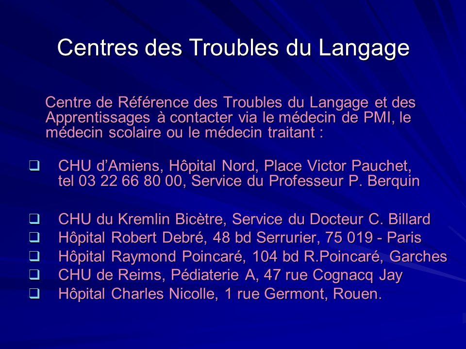 Centres des Troubles du Langage Centre de Référence des Troubles du Langage et des Apprentissages à contacter via le médecin de PMI, le médecin scolai