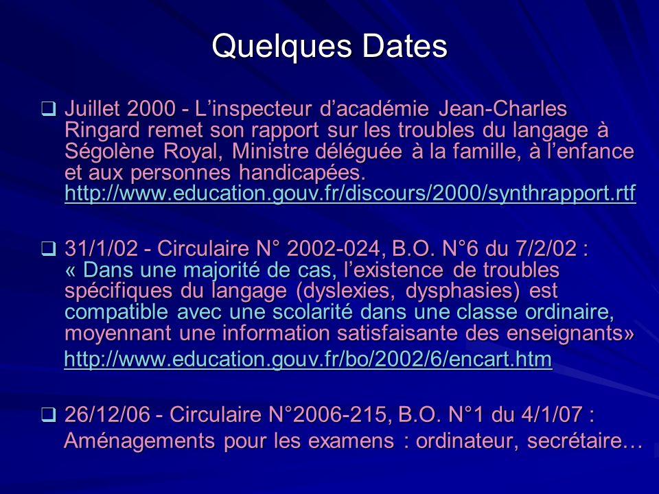 Quelques Dates Juillet 2000 - Linspecteur dacadémie Jean-Charles Ringard remet son rapport sur les troubles du langage à Ségolène Royal, Ministre délé
