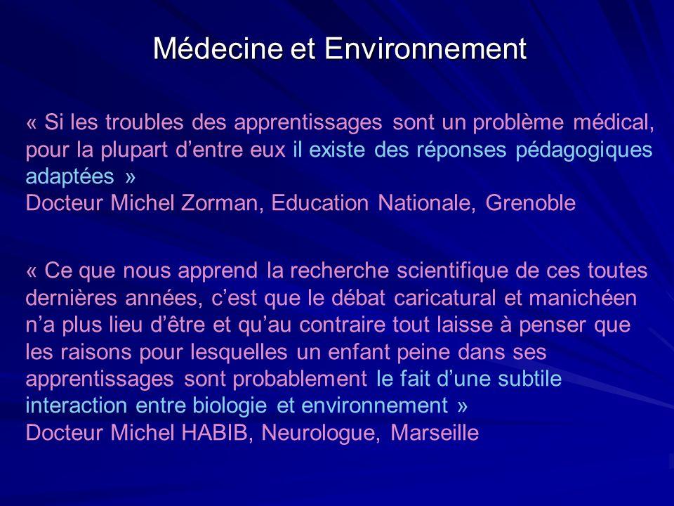Médecine et Environnement « Si les troubles des apprentissages sont un problème médical, pour la plupart dentre eux il existe des réponses pédagogique
