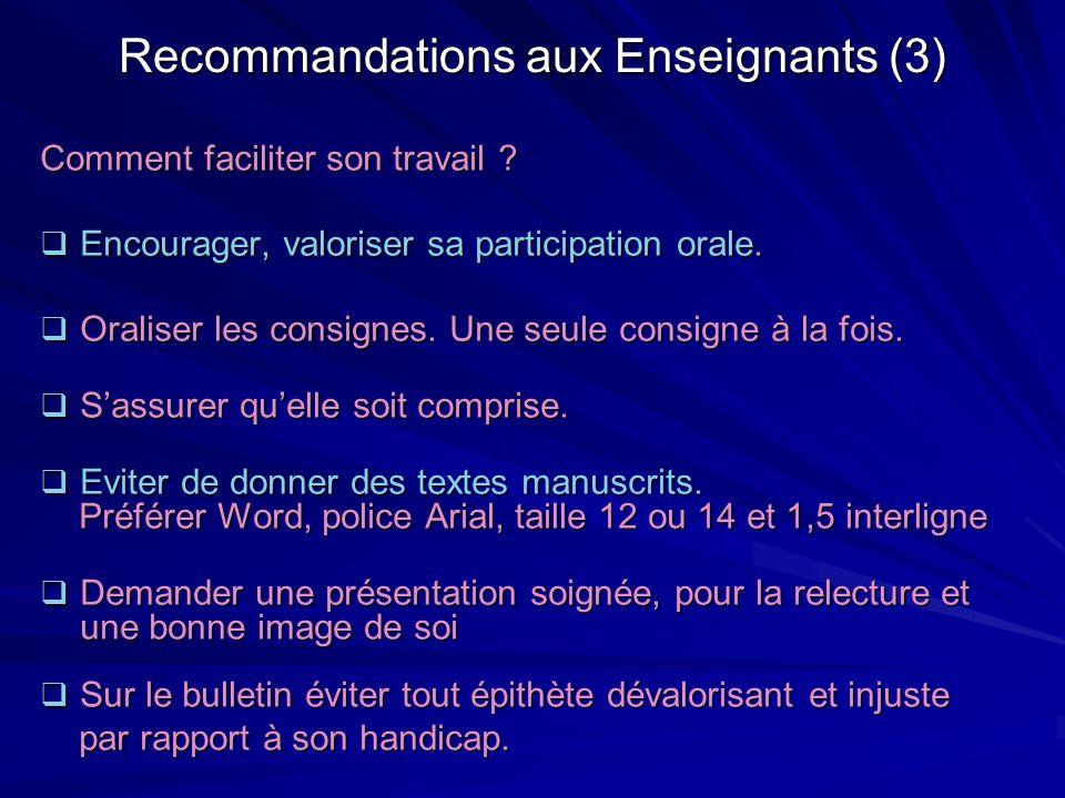 Recommandations aux Enseignants (3) Comment faciliter son travail ? Encourager, valoriser sa participation orale. Encourager, valoriser sa participati