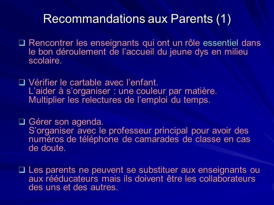 Recommandations aux Parents (1) Rencontrer les enseignants qui ont un rôle essentiel dans le bon déroulement de laccueil du jeune dys en milieu scolai