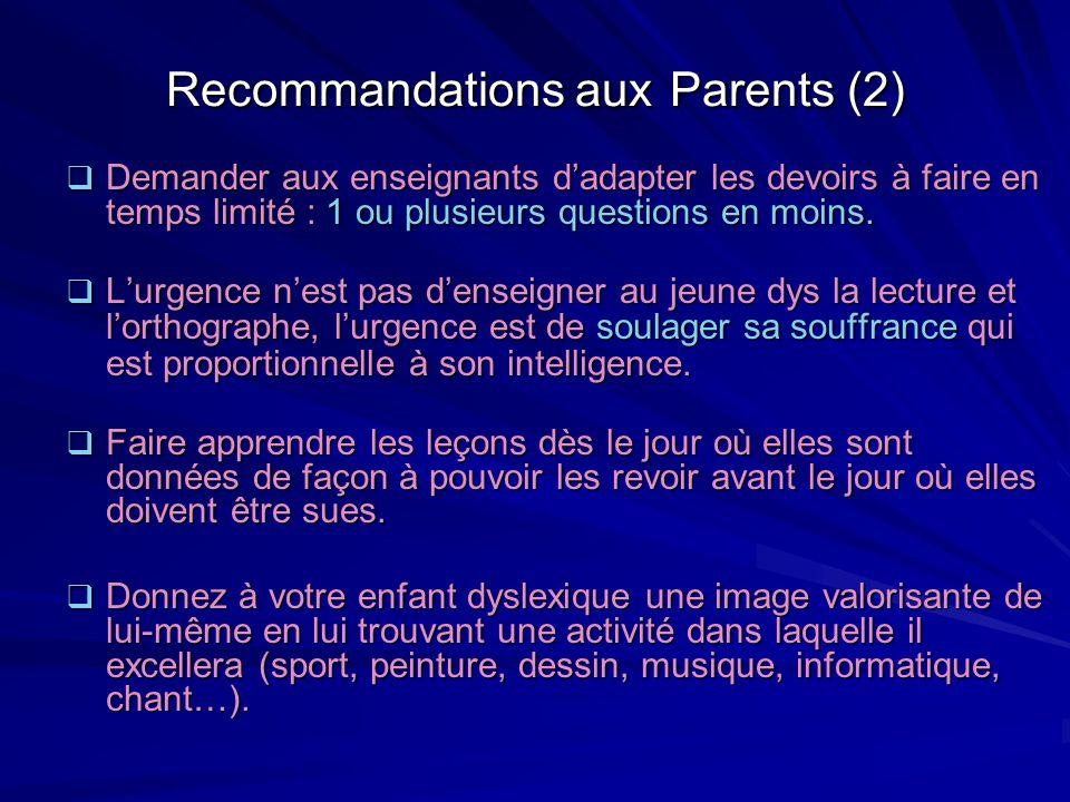 Recommandations aux Parents (2) Demander aux enseignants dadapter les devoirs à faire en temps limité : 1 ou plusieurs questions en moins. Demander au