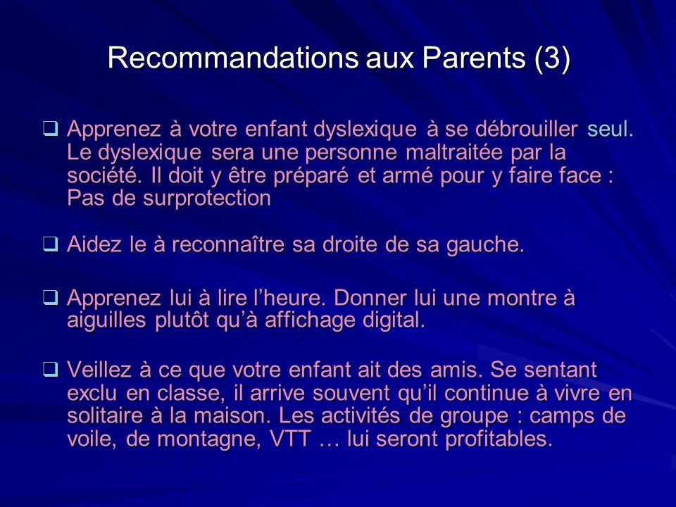 Recommandations aux Parents (3) Apprenez à votre enfant dyslexique à se débrouiller seul. Le dyslexique sera une personne maltraitée par la société. I