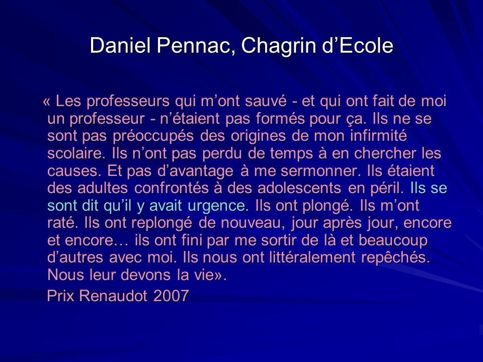Daniel Pennac, Chagrin dEcole « Les professeurs qui mont sauvé - et qui ont fait de moi un professeur - nétaient pas formés pour ça. Ils ne se sont pa