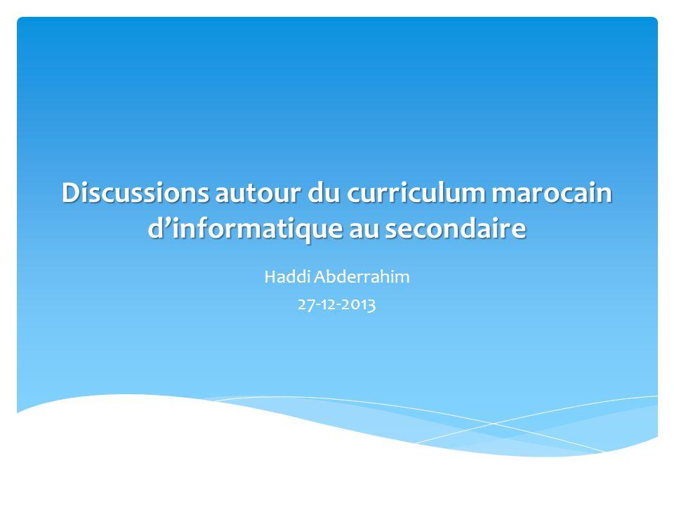 Discussions autour du curriculum marocain dinformatique au secondaire Haddi Abderrahim 27-12-2013