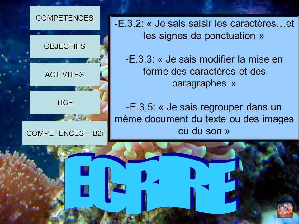 -E.3.2: « Je sais saisir les caractères…et les signes de ponctuation » -E.3.3: « Je sais modifier la mise en forme des caractères et des paragraphes »