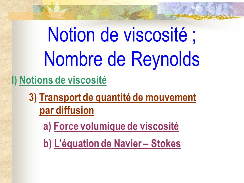 Notion de viscosité ; Nombre de Reynolds I) Notions de viscosité 3) Transport de quantité de mouvement par diffusion a) Force volumique de viscosité b