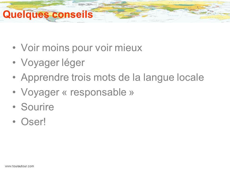 www.tourautour.com Quelques conseils Voir moins pour voir mieux Voyager léger Apprendre trois mots de la langue locale Voyager « responsable » Sourire