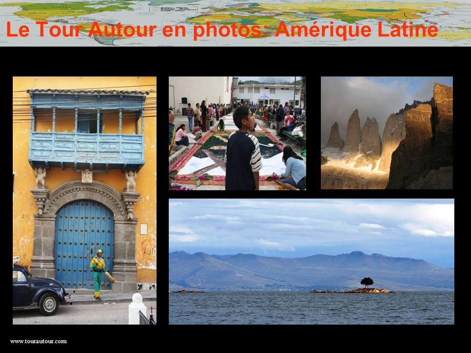 www.tourautour.com Le Tour Autour en photos: Amérique Latine