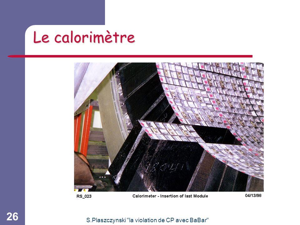 S.Plaszczynski la violation de CP avec BaBar 26 Le calorimètre