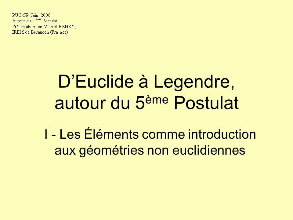 DEuclide à Legendre, autour du 5 ème Postulat I - Les Éléments comme introduction aux géométries non euclidiennes