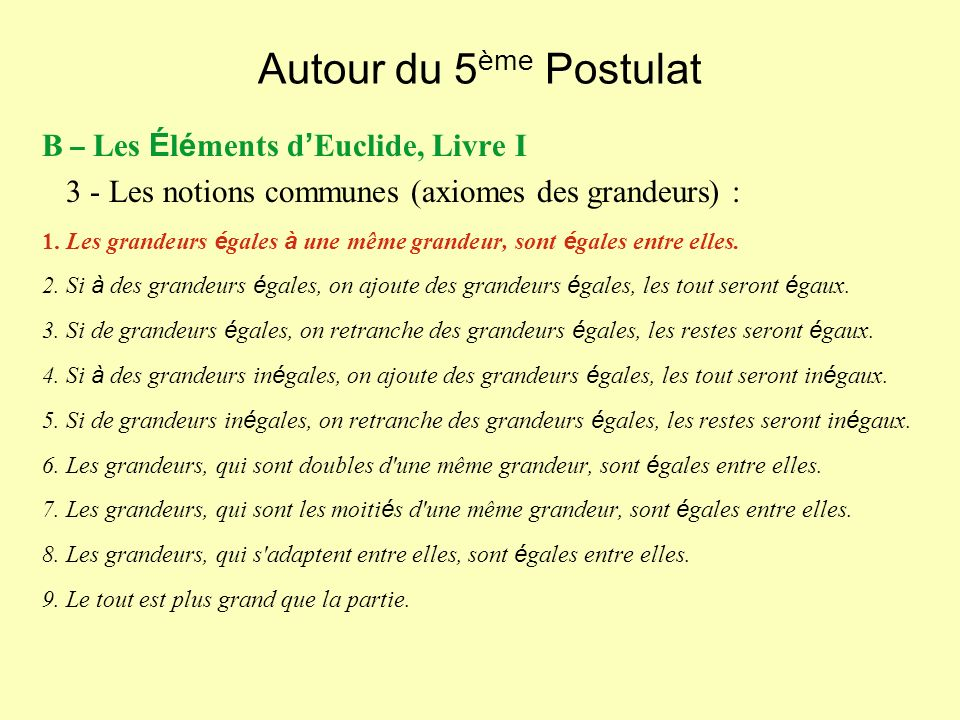 Autour du 5 ème Postulat B – Les É l é ments d Euclide, Livre I : 47 propositions 4 - La structure du Livre I a) La g é om é trie neutre ou absolue (sans le 5 è me Postulat) 1- Prop.