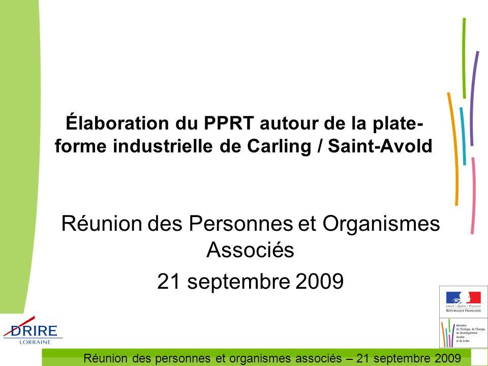 Réunion des personnes et organismes associés – 21 septembre 2009 Élaboration du PPRT autour de la plate- forme industrielle de Carling / Saint-Avold R
