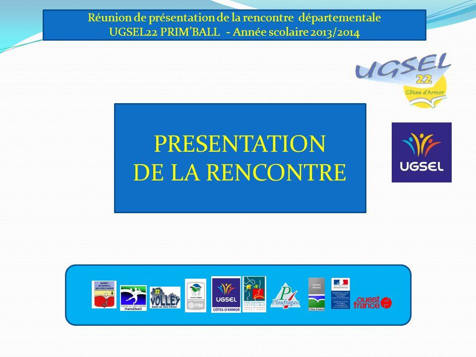 Réunion de présentation de la rencontre départementale UGSEL22 PRIMBALL - Année scolaire 2013/2014 PRESENTATION DE LA RENCONTRE