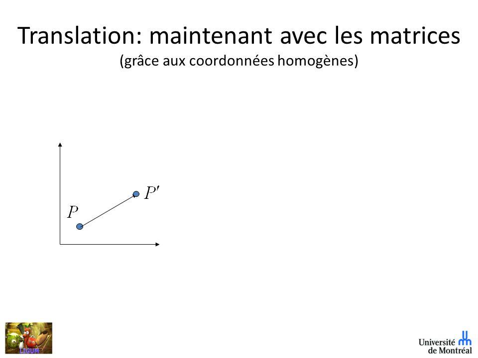 Translation: maintenant avec les matrices (grâce aux coordonnées homogènes)