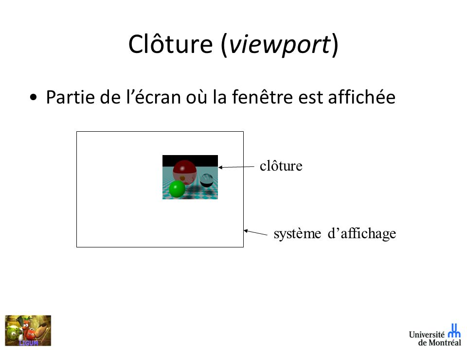 Clôture (viewport) Partie de lécran où la fenêtre est affichée clôture système daffichage